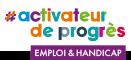 #activateur de progrès - Emploi & Handicap
